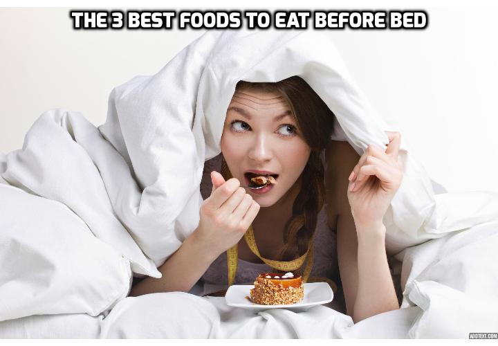 """3 Absolutely Best Foods to Eat Before Bed Here - If you like a little snack to """"tide you over"""" while you sleep, you're in luck. Here are the best foods to eat before bed"""
