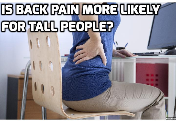 Is Back Pain Proven More Likely If You're Tall? Are you more likely to have back pain if you are tall? Read on to find out more.