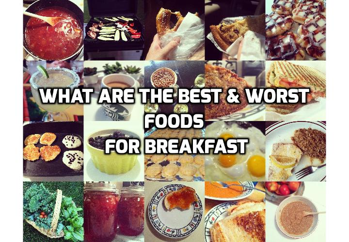 Revealing HERE are 5 Worst Foods for Breakfast - Read on here to find out about the 5 worst foods for breakfast and 3 best foods for breakfast.