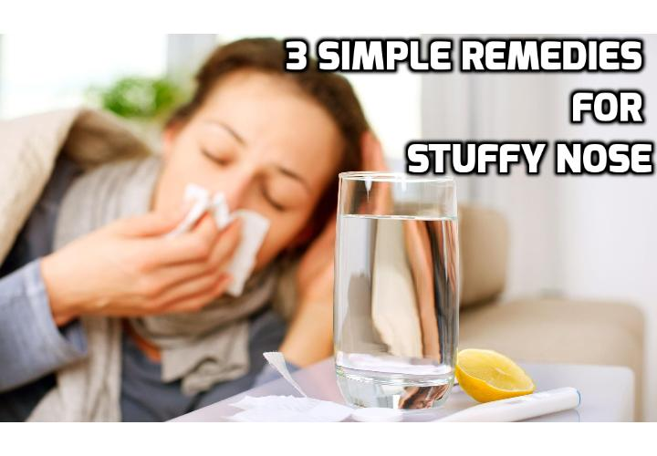Here are 3 Simple Remedies to Relieve Nose Congestion - A stuffy nose can be very frustrating, where you can't even get some relief by blowing it. Luckily, you can now do something about it by trying these 3 simple remedies to relieve nose congestion.