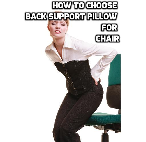 What to Look for In a Back Support Pillow?  A proper back support pillow can be invaluable in preventing sitting-induced back pain and protecting your spine health, because it keeps your spine in the proper position effortlessly. Here is what to avoid in a back support pillow and what to look for in a back support pillow.