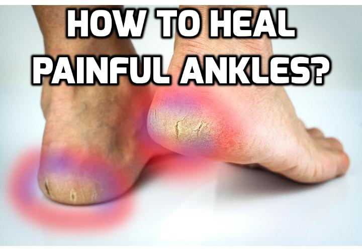 7 Best Steps Here to Remarkably Heal Painful Ankles - Read on here to find out how you can heal painful ankles due to wear-and-tear to your joint and cartilage